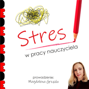 Stres w pracy nauczyciela – jak wyluzować, żeby nie zwariować?