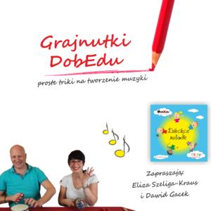 Grajnutki DobEdu – proste triki na tworzenie muzyki cz. 2 + GRATIS cz. 1